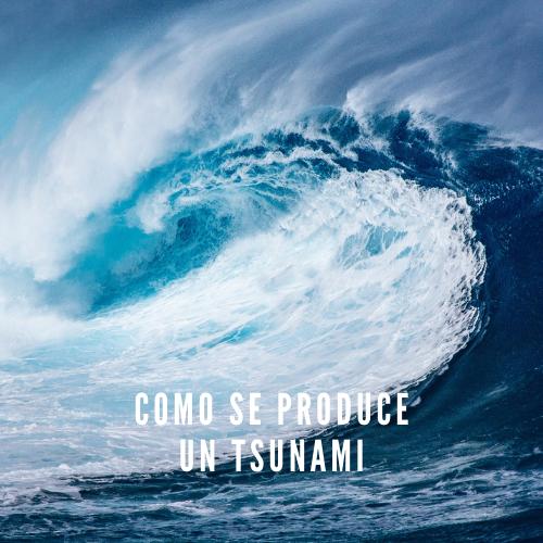 Cómo se produce un tsunami