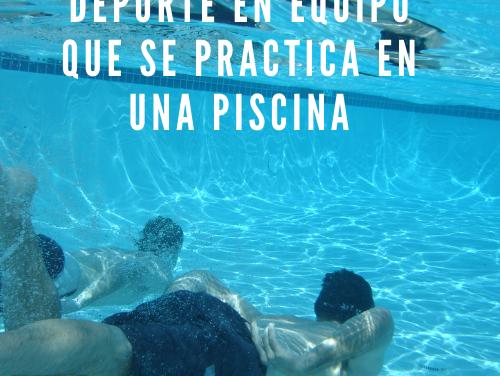 Deporte en equipo que se practica en una piscina