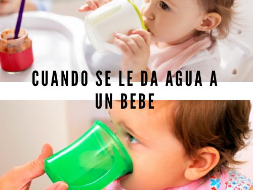 Cuando se le da agua a un bebe