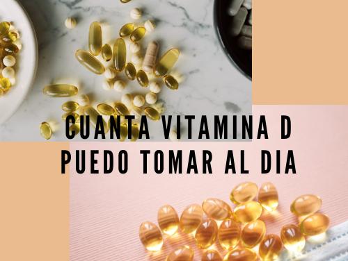 Cuanta vitamina D puedo tomar al dia
