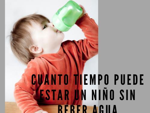 Cuanto tiempo puede estar un niño sin beber agua