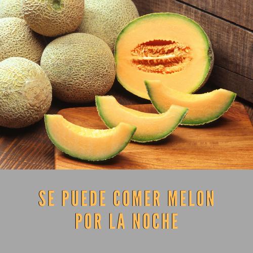 Se puede comer melon por la noche